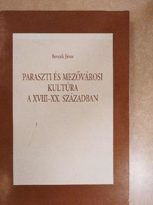 Bencsik János - Paraszti és mezővárosi kultúra a XVIII-XX. században [antikvár]