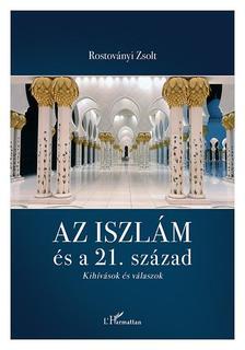 Rostoványi Zsolt - Az iszlám és a 21. század - Kihívások és válaszok