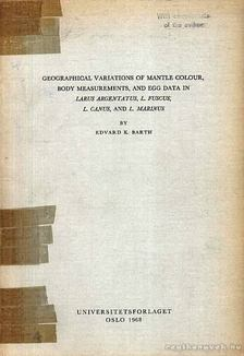 Barth, Edvard K. - Geographical Variations of Mantle Colour, Body Measurements, and Egg Data in Larus Argentatus, L. Fuscus, L. Canus, and L. Marinus [antikvár]