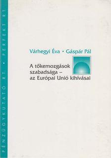 Várhegyi Éva, Gáspár Pál - A tőkemozgások szabadsága - az Európai Unió kihívásai [antikvár]