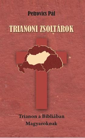 Petrovics Pál - TRIANONI ZSOLTÁROK - Trianon a Bibliában - Magyaroknak