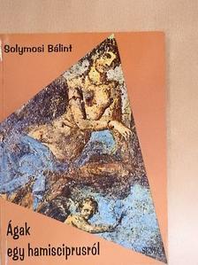 Solymosi Bálint - Ágak egy hamisciprusról [antikvár]