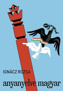 IGNÁCZ RÓZSA - Anyanyelve magyar