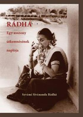 SZVÁMI SIVÁNANDA RÁDHÁ - Rádhá - Egy asszony útkeresésének naplója