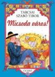 Tarcsai Szabó Tibor - MICSODA VÁROS!