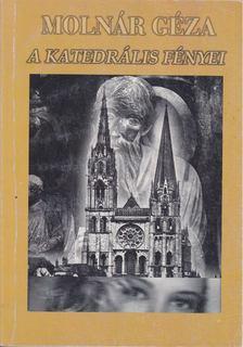 Molnár Géza - A katedrális fényei [antikvár]