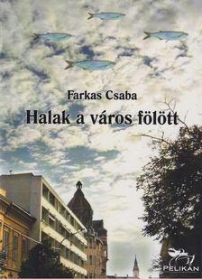 Farkas Csaba - Halak a város fölött [antikvár]