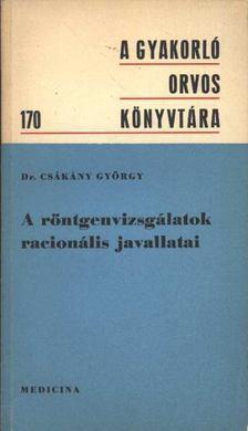 Csákány György - A röntgenvizsgálatok racionális javallatai [antikvár]