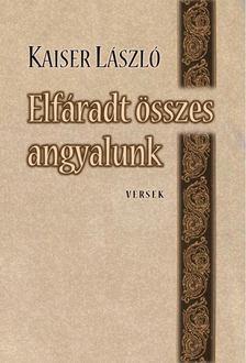 Kaiser László - Elfáradt összes angyalunk [antikvár]