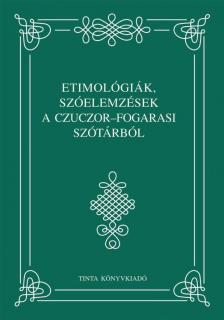 Jankovicsné Tálas Anikó (szerk.) - Etimológiák, szóelemzések a Czuczor-Fogarasi szótárból