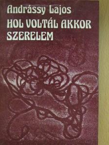 Andrássy Lajos - Hol voltál akkor szerelem (dedikált példány) [antikvár]