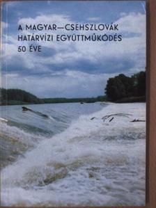 Balázs László - A magyar-csehszlovák határvízi együttműködés 50 éve [antikvár]