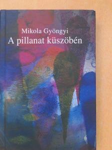 Mikola Gyöngyi - A pillanat küszöbén [antikvár]