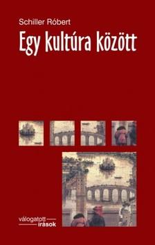 Schiller Róbert - Egy kultúra között [eKönyv: epub, mobi]