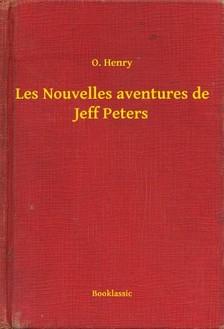 O. HENRY - Les Nouvelles aventures de Jeff Peters [eKönyv: epub, mobi]