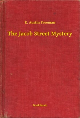 FREEMAN, R. AUSTIN - The Jacob Street Mystery [eKönyv: epub, mobi]