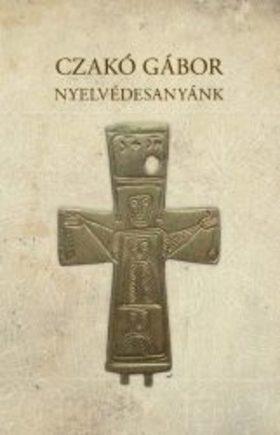 Czakó Gábor - Nyelvédesanyánk