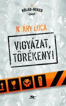 Nyáry Luca - Vigyázat, törékeny [eKönyv: epub, mobi]