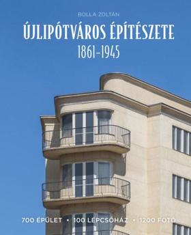 Bolla Zoltán - Újlipótváros építészete 1861-1945