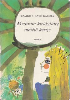 Tamkó Sirató Károly - Medirám királylány mesélő kertje [antikvár]