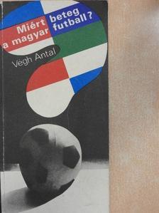 Végh Antal - Miért beteg a magyar futball? [antikvár]
