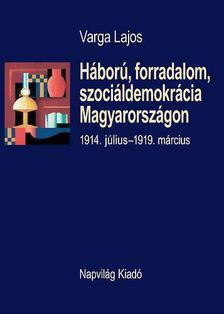 Varga Lajos - Háború, forradalom, szociáldemokrácia Magyarországon [antikvár]
