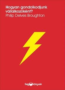 Philip Delves Broughton - Hogyan gondolkodjunk vállalkozóként?