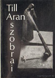 Tüskés Gábor - Till Aran szobrai [antikvár]