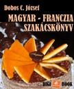 DOBOS C. JÓZSEF - Magyar-Franczia szakácskönyv [eKönyv: epub, mobi]