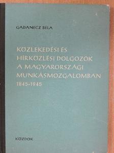 Gadanecz Béla - Közlekedési és hírközlési dolgozók a magyarországi munkásmozgalomban [antikvár]