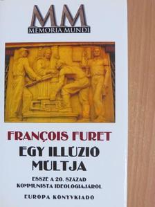 Francois Furet - Egy illúzió múltja [antikvár]