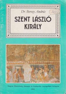 Borosy András - Szent László király [antikvár]