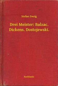 Stefan Zweig - Drei Meister: Balzac. Dickens. Dostojewski. [eKönyv: epub, mobi]