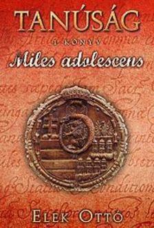 Elek Ottó - Miles adolescens [antikvár]