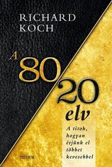 Richard Koch - A 80/20 elv - A titok, hogyan érjünk el többet kevesebbel?
