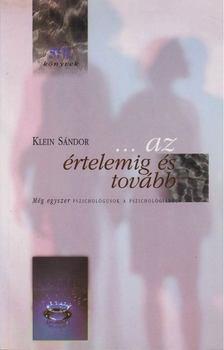 Klein Sándor - ...az értelemig és tovább [antikvár]