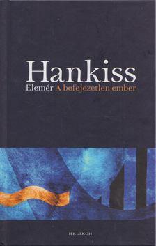 HANKISS ELEMÉR - A befejezetlen ember [antikvár]