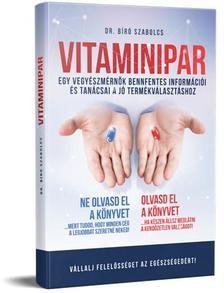 Dr. Bíró Szabolcs - VITAMINIPAR - Egy vegyészmérnök bennfentes információi és tanácsai a jó termékválasztáshoz