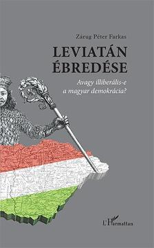 Zárug Péter Farkas - Leviatán ébredése - Avagy illiberális-e a magyar demokrácia?