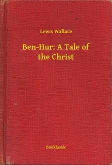 Lew Wallace - Ben-Hur: A Tale of the Christ [eKönyv: epub, mobi]