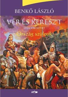Benkő László - Vér és kereszt - Ország születik
