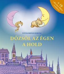 Tóthárpád Ferenc - Dőzsöl az égen a hold - Estéli versek és versdalok