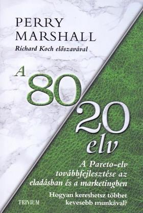 Perry Marshall - A 80/20 elv az eladásban és marketingben - Hogyan kereshetsz többet kevesebb munkával?