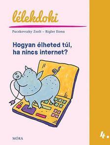 Pacskovszky Zsolt - Hogyan élheted túl, ha nincs internet? [antikvár]