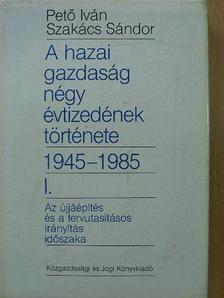 Pető Iván - A hazai gazdaság négy évtizedének története 1945-1985. I. [antikvár]