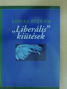 """Lovas István - """"Liberális"""" kiütések [antikvár]"""