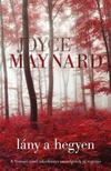 Joyce Maynard - Lány a hegyen