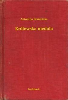 Domañska Antonina - Królewska niedola [eKönyv: epub, mobi]