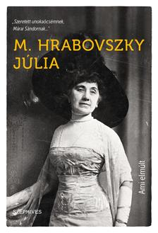 M. Hrabovszky Júlia - Ami elmúlt. Visszaemlékezések életemből