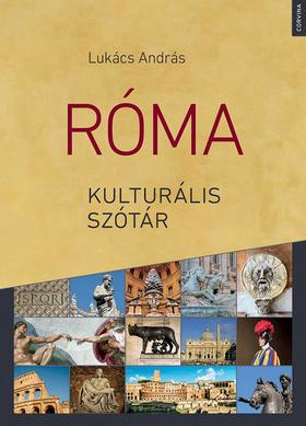 LUKÁCS ANDRÁS - Róma kulturális szótár - ÜKH 2018